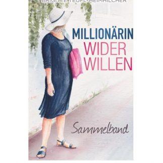 Millionärin wider Willen - Sammelband - Brigitte Teufl-Heimhilcher
